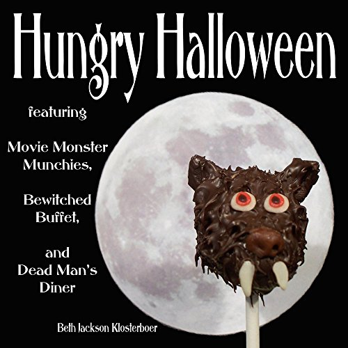 Hungry Halloween: Featuring Movie Monster Munchies, Bewitched Buffet, and Dead Man's -