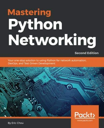 Book cover of Mastering Python Networking: Your one-stop solution to using Python for network automation, DevOps, and Test-Driven Development, 2nd Edition by Eric Chou