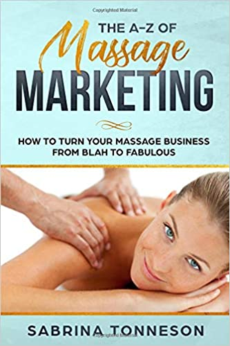 Amazon Fr The A Z Of Massage Marketing How To Turn Your Massage Business From Blah To Fabulous Sabrina Tonneson Livres