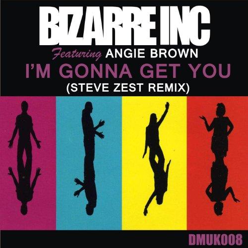 Bizarre Inc - I'm Gonna Get You (Steve Zest Remix) (Bizzare Inc)