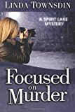 Focused on Murder, Linda Townsdin, 1495403084