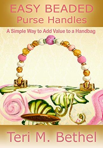 Easy Beaded Purse Handles: A Simple Way to Add Value to a Handbag: Crafts Book (Purses Handbags, Handles, Sewing Crafts Book)