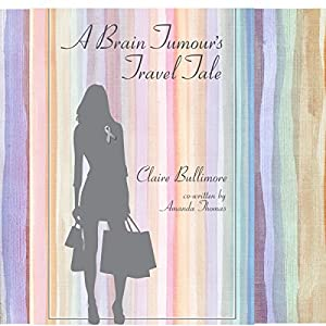 A Brain Tumour's Travel Tale Audiobook