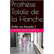 Prothèse Totale de la Hanche: Enfer ou Paradis ? (French Edition)
