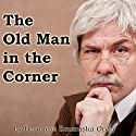 The Old Man in the Corner Audiobook by Emmuska Orczy Narrated by Walter Covell