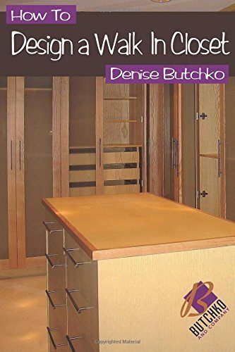 How To Design A Walk In Closet: The Professional Guide To Creating Effective Space by Butchko, Denise M (2014) Paperback