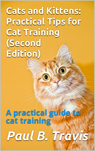Cats and Kittens: Practical Tips for Cat Training (Second Edition): A practical guide to cat training