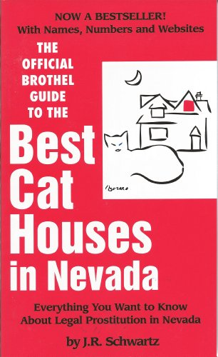 Official Guide to the Best Cat Houses in Nevada: Everything You Want to Know About Legal Prostitution (The Best Of Cathouse)