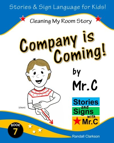 Company is Coming!: Cleaning My Room (ASL Sign Language Signs) (Stories and Signs with Mr.C) (Volume 7)