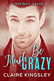 Must Be Crazy: (Melissa and Jackson) (A Jetty Beach Romance Book 2)