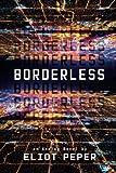"Eliot Peper, ""Borderless"" (47North)"