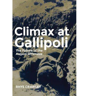 [(Climax at Gallipoli: The Failure of the August Offensive)] [Author: Rhys Crawley] published on (March, 2014)