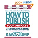 How to Publish Your Articles: A Complete Guide to Making the Right Publication Say Yes (Square One Writers Guides)
