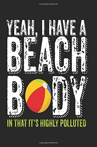 Download Yeah, I Have A Beach Body In That It's Highly Polluted: Blank Lined Notebook Journal PDF