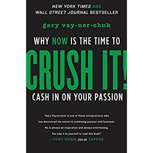 Ratings and reviews for Crush It!: Why NOW Is the Time to Cash In on Your Passion