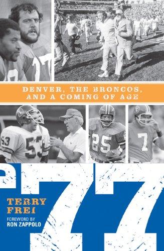 77: Denver, The Broncos, and a Coming of Age Denver Broncos Football History