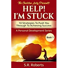 Help! I'm Stuck: 10 Strategies To Push You Through To Achieving Success
