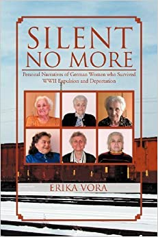 Book Silent No More: Personal Narratives of German Women Who Survived WWII Expulsion and Deportation by Erika Vora (2012-07-18)