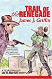 Trail of the Renegade, James Thomas Griffin, 0595370640