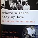 Where Wizards Stay Up Late: The Origins of the Internet Audiobook by Katie Hafner, Matthew Lyon Narrated by Mark Douglas Nelson
