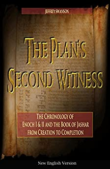 The Plan's Second Witness: The Chronology of  Enoch I & II, and the Book of Jashar from Creation to Completion by [Swanson, Jeff]