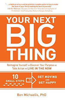 Your Next Big Thing: Ten Small Steps to Get Moving and Get Happy by [Michaelis, Ben]
