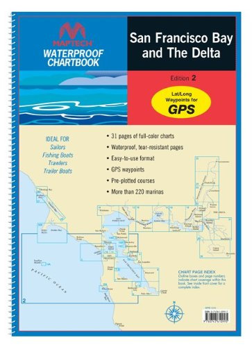 MAPTECH Waterproof Chartbook The Delta to Stockton and Sacramento, San Francisco Bay, and Bodega Bay, 2nd Edition Waterproof Chartbook The Delta to Stockton and Sacramento, San Francisco Bay, -