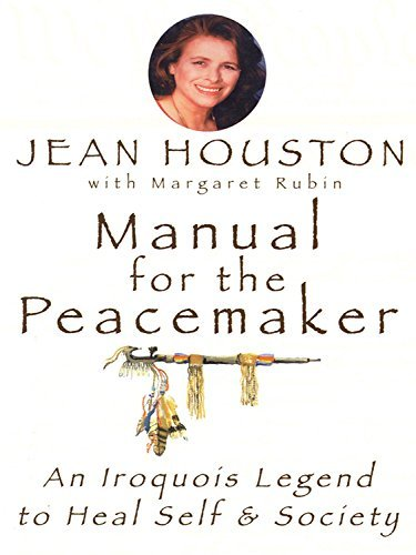 By Jean Houston - Manual for the Peacemaker: An Iroquois Legend to Heal Self and So (1994-05-10) [Paperback] by Quest Books