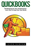 img - for QuickBooks: Bookkeeping For Your Small Business - Learn How To Keep Your Own Books (Quickbooks, Quickbooks 2016 Guide, Bookkeeping) book / textbook / text book