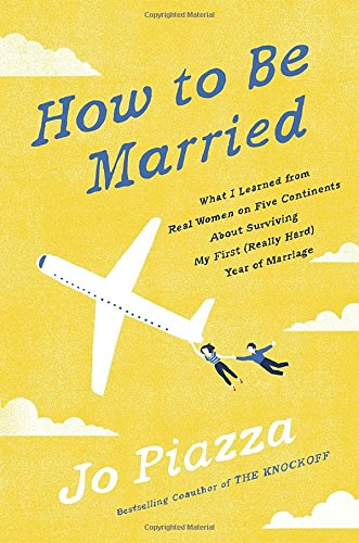 How to Be Married: What I Learned from Real Women on Five Continents About Surviving My First (Really Hard) Year of Marriage cover