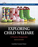 Exploring Child Welfare: A Practice Perspective (6th Edition) (Advancing Core Competencies)