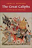 The Great Caliphs: The Golden Age of the 'Abbasid Empire, Amira K. Bennison, 0300167989