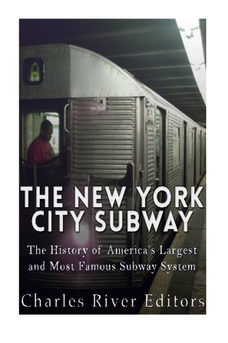 The New York City Subway: The History of America's Largest and Most Famous Subway System - New York City Subway History