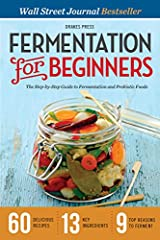 Master the age-old art of fermentation from home with Fermentation for Beginners.              Fermented foods are a delicious and rich source of nourishment. However, many beginners are skittish about starting the process of ...
