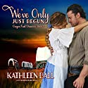 We've Only Just Begun: Oregon Trail Dreamin', Book 1 Audiobook by Kathleen Ball Narrated by Tom Jordan