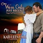 We've Only Just Begun: Oregon Trail Dreamin', Book 1   Kathleen Ball