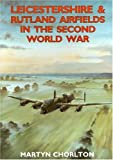 Leicestershire and Rutland Airfields in the Second World War (British Airfields in the Second World War), Martyn Chorlton, 1853068004