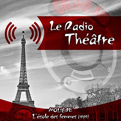 Jean Paul Femme - Le Radio Théâtre, Molière: L'école des femmes (1959)