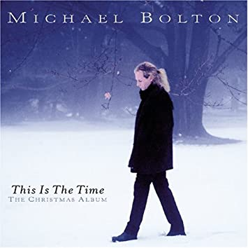 this is the time the christmas album - Michael Bolton Christmas