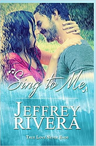 Sing To Me True Love Never Ends Jeffrey Rivera 9781517183929