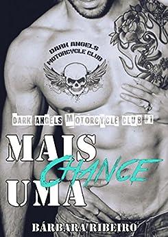 Mais Uma Chance: Dark Angels Motorcycle Club #1 por [Ribeiro, Bárbara]