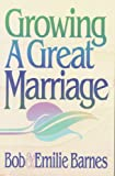 Growing a Great Marriage, Bob Barnes and Emilie Barnes, 0890816778