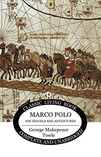 Marco Polo: his travels and adventures. (Marco Polo The Travels Of Marco Polo)