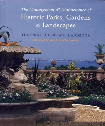 The Management and Maintenance of Historic Parks, Gardens and Landscapes: The English Heritage Handbook