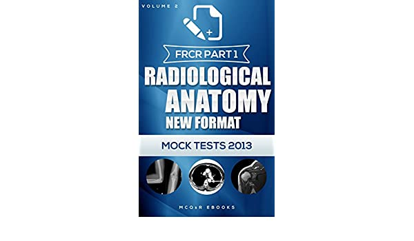 Frcr part 1 radiological anatomy new format mock tests book 2 frcr part 1 radiological anatomy new format mock tests book 2 kindle edition by mcqsr team mcqsr ebooks professional technical kindle ebooks fandeluxe Gallery