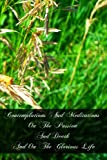 Contemplations and Meditations on the Passion and Death and on the Glorious Life, W. Eyre, 1466298871