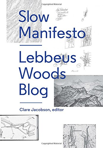 Slow Manifesto: Lebbeus Woods Blog