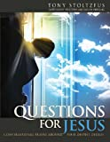 Questions for Jesus, Tony Stoltzfus, 1492177350