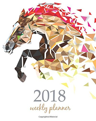 2018 Weekly Planner: Calendar Schedule Organizer Appointment Journal Notebook and Action day horses design (Weekly & Monthly Planner 2018) (Volume 56)