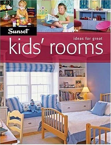 Ideas For Great Kids' Rooms (Sunset Books)
